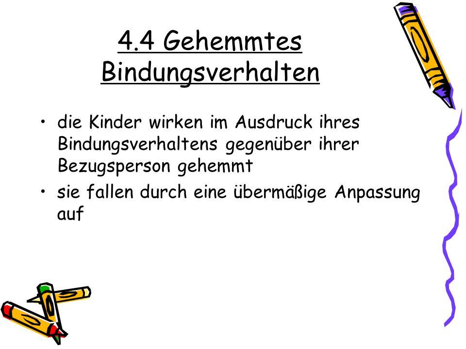 4.4 Gehemmtes Bindungsverhalten die Kinder wirken im Ausdruck ihres Bindungsverhaltens gegenüber ihrer Bezugsperson gehemmt sie fallen durch eine über