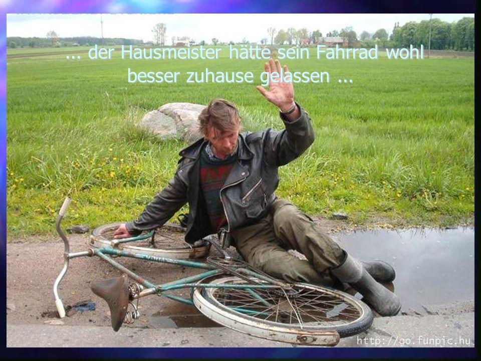 ... der Hausmeister hätte sein Fahrrad wohl besser zuhause gelassen......