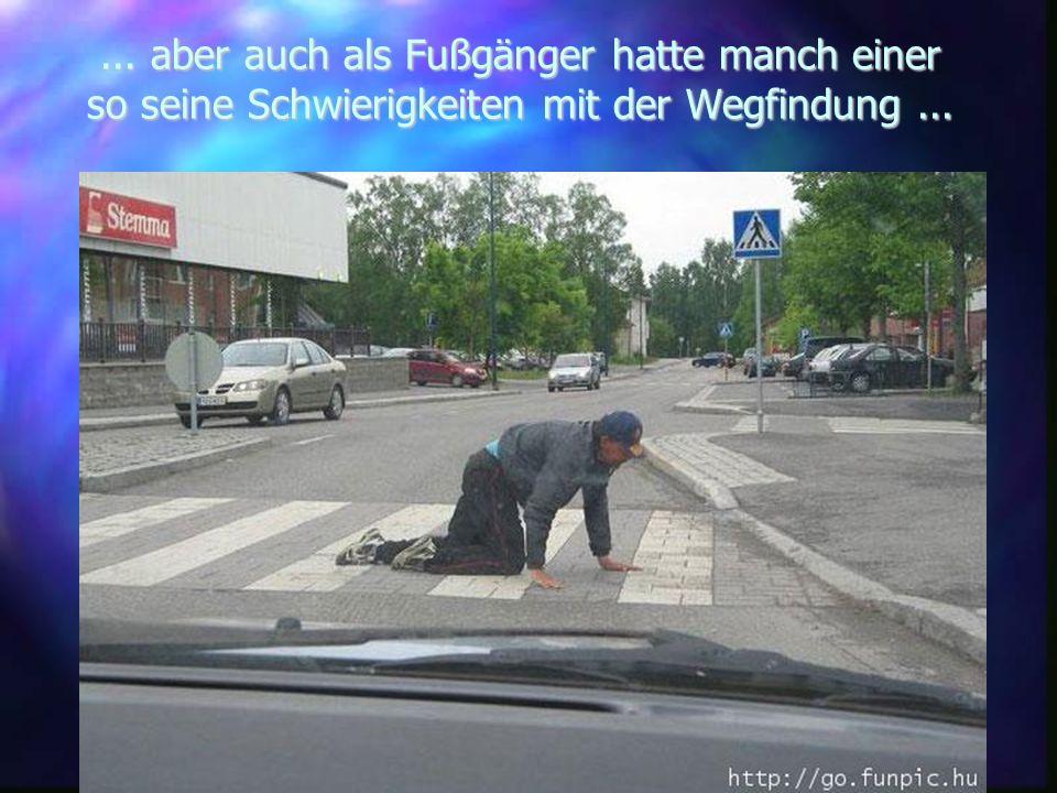 ... aber auch als Fußgänger hatte manch einer so seine Schwierigkeiten mit der Wegfindung...