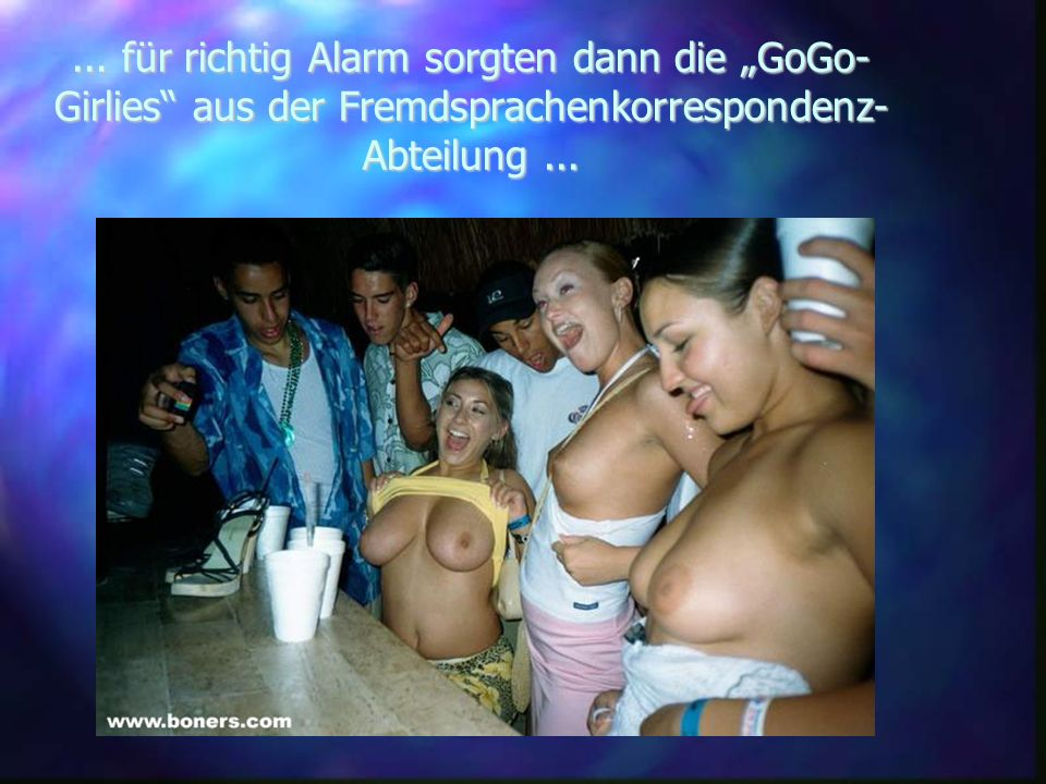 ... für richtig Alarm sorgten dann die GoGo- Girlies aus der Fremdsprachenkorrespondenz- Abteilung...