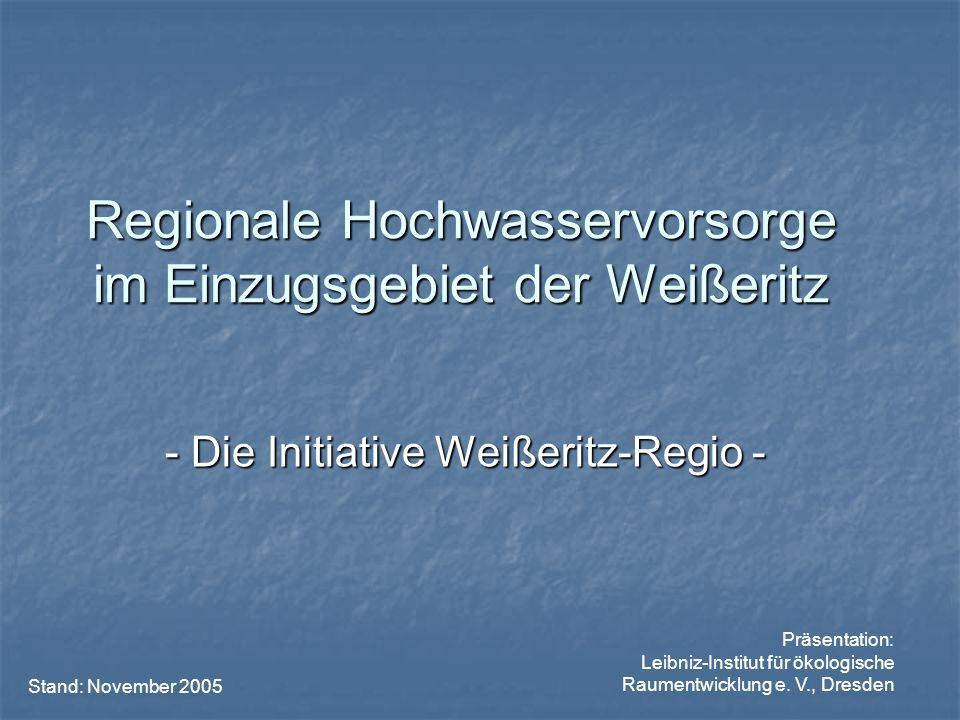 Regionale Hochwasservorsorge im Einzugsgebiet der Weißeritz - Die Initiative Weißeritz-Regio - Präsentation: Leibniz-Institut für ökologische Raumentw