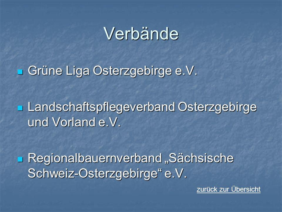 Verbände Grüne Liga Osterzgebirge e.V. Grüne Liga Osterzgebirge e.V. Landschaftspflegeverband Osterzgebirge und Vorland e.V. Landschaftspflegeverband