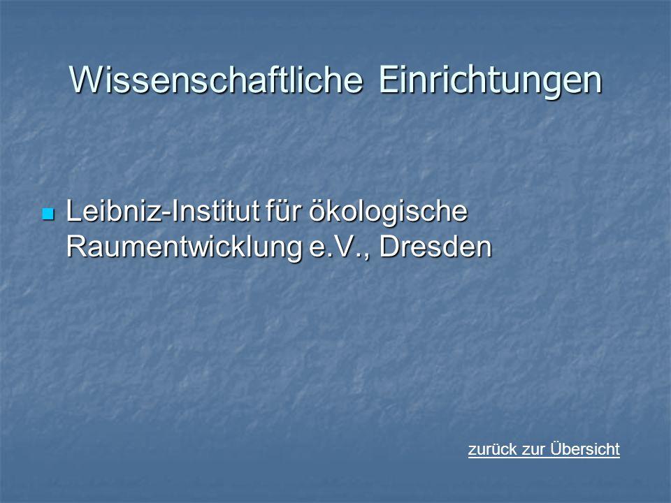 Wissenschaftliche Einrichtungen Leibniz-Institut für ökologische Raumentwicklung e.V., Dresden Leibniz-Institut für ökologische Raumentwicklung e.V.,