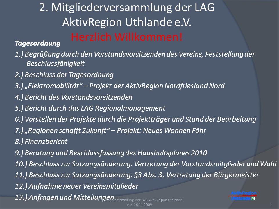 2. Mitgliederversammlung der LAG AktivRegion Uthlande e.V. Herzlich Willkommen! Tagesordnung 1.) Begrüßung durch den Vorstandsvorsitzenden des Vereins