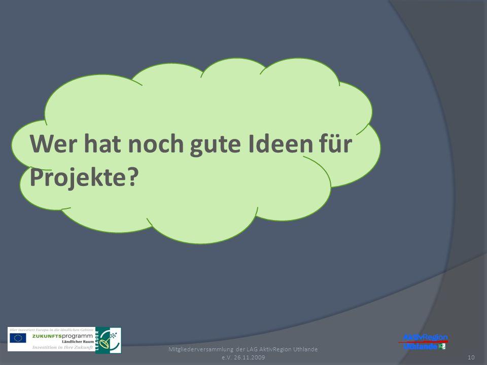Wer hat noch gute Ideen für Projekte? 10 Mitgliederversammlung der LAG AktivRegion Uthlande e.V. 26.11.2009