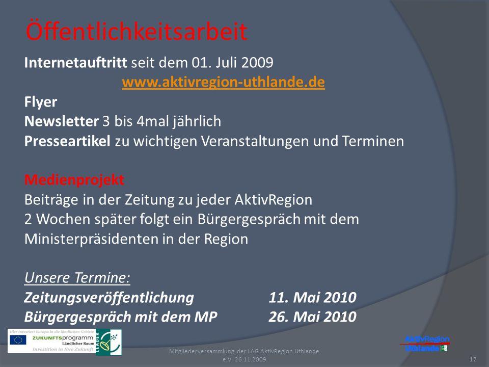 Öffentlichkeitsarbeit 17 Mitgliederversammlung der LAG AktivRegion Uthlande e.V. 26.11.2009 Internetauftritt seit dem 01. Juli 2009 www.aktivregion-ut