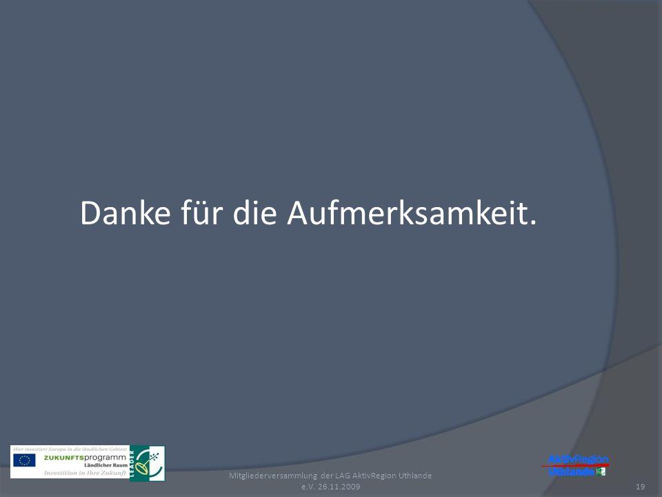 Mitgliederversammlung der LAG AktivRegion Uthlande e.V. 26.11.200919 Danke für die Aufmerksamkeit.