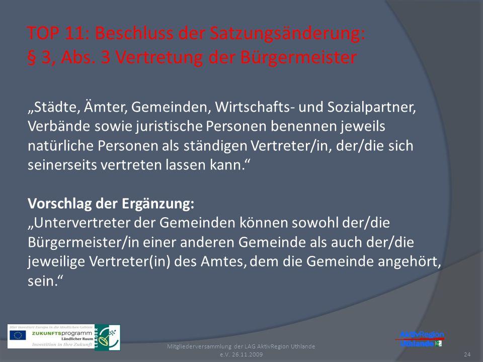 TOP 11: Beschluss der Satzungsänderung: § 3, Abs. 3 Vertretung der Bürgermeister 24 Mitgliederversammlung der LAG AktivRegion Uthlande e.V. 26.11.2009