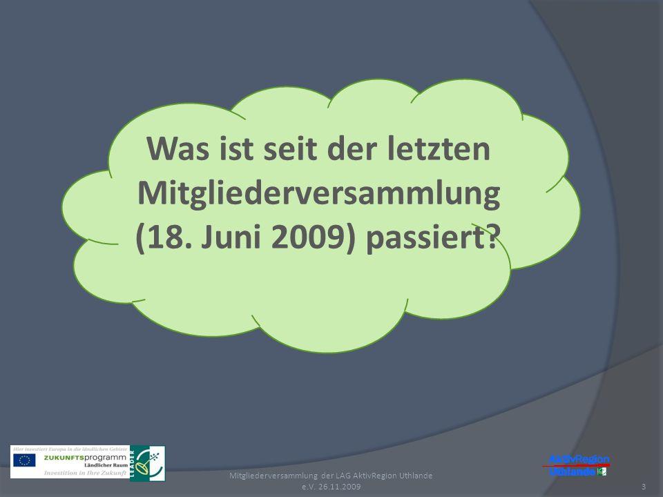 Was ist seit der letzten Mitgliederversammlung (18. Juni 2009) passiert? Mitgliederversammlung der LAG AktivRegion Uthlande e.V. 26.11.20093
