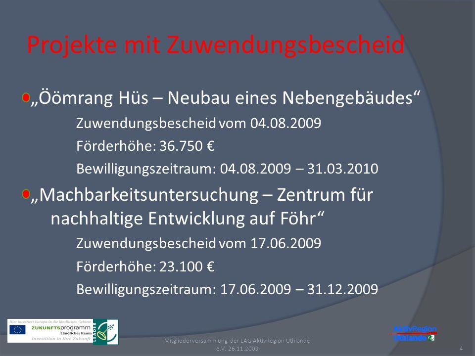 Projekte mit Zuwendungsbescheid Öömrang Hüs – Neubau eines Nebengebäudes Zuwendungsbescheid vom 04.08.2009 Förderhöhe: 36.750 Bewilligungszeitraum: 04