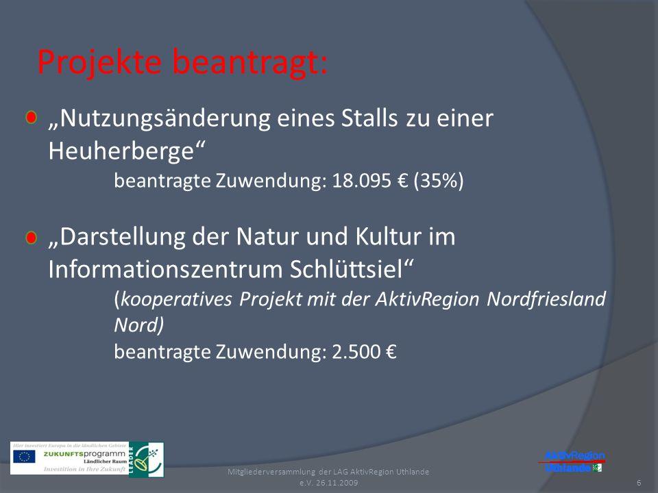 Projekte beantragt: 6 Mitgliederversammlung der LAG AktivRegion Uthlande e.V. 26.11.2009 Nutzungsänderung eines Stalls zu einer Heuherberge beantragte