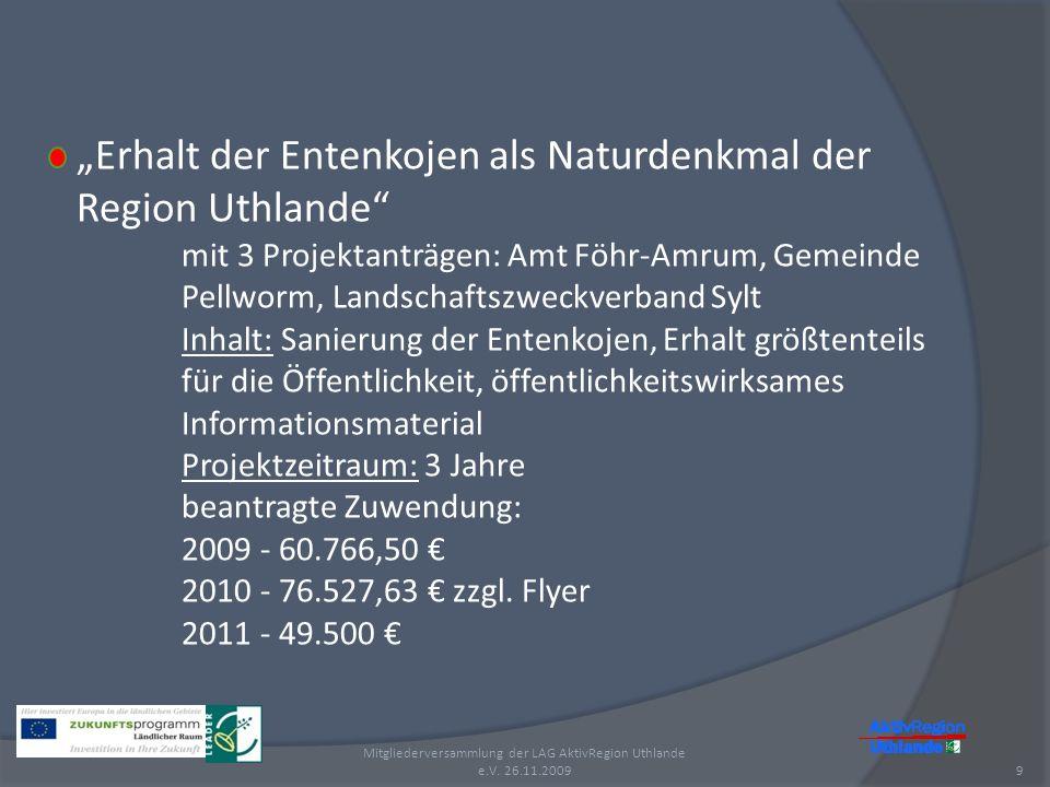 9 Mitgliederversammlung der LAG AktivRegion Uthlande e.V. 26.11.2009 Erhalt der Entenkojen als Naturdenkmal der Region Uthlande mit 3 Projektanträgen: