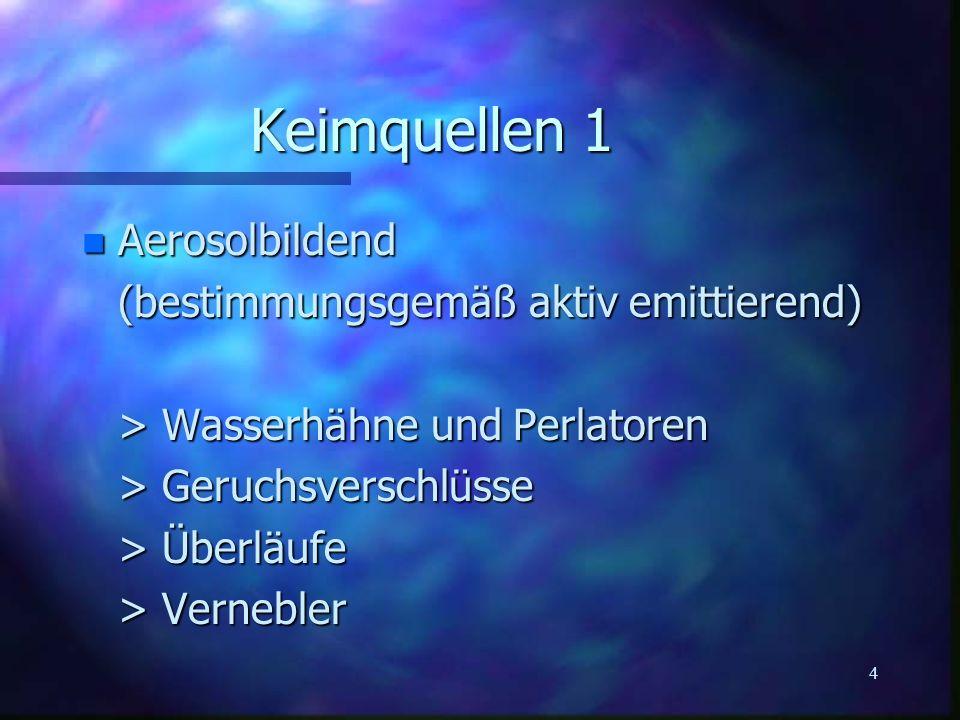 4 Keimquellen 1 n Aerosolbildend (bestimmungsgemäß aktiv emittierend) > Wasserhähne und Perlatoren > Geruchsverschlüsse > Überläufe > Vernebler