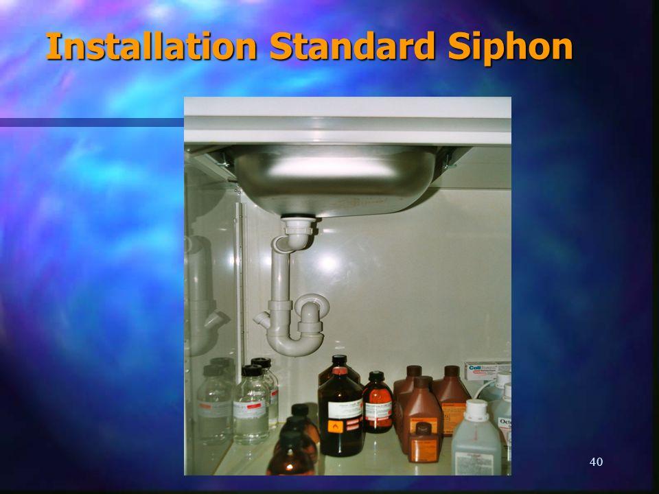 40 Installation Standard Siphon