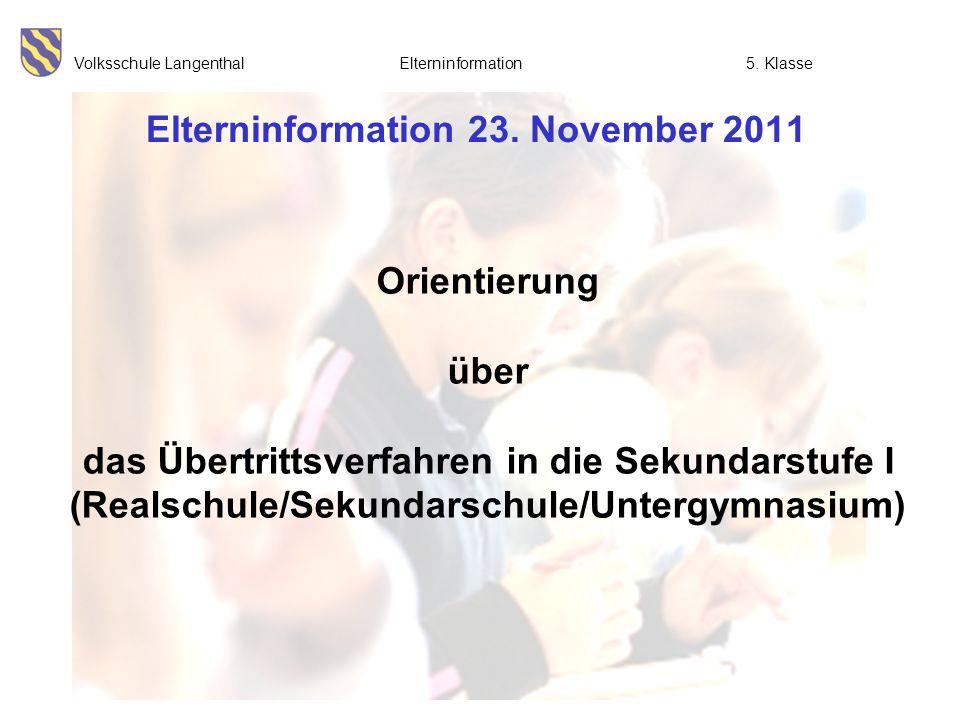 Volksschule Langenthal Elterninformation5. Klasse Elterninformation 23. November 2011 Orientierung über das Übertrittsverfahren in die Sekundarstufe I