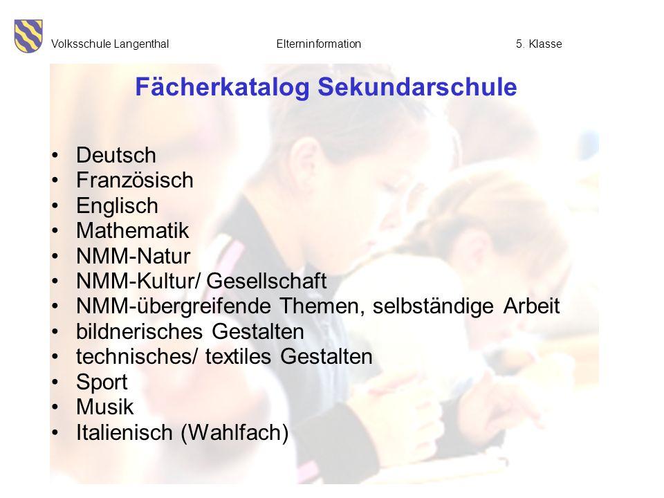 Volksschule Langenthal Elterninformation5. Klasse Fächerkatalog Sekundarschule Deutsch Französisch Englisch Mathematik NMM-Natur NMM-Kultur/ Gesellsch