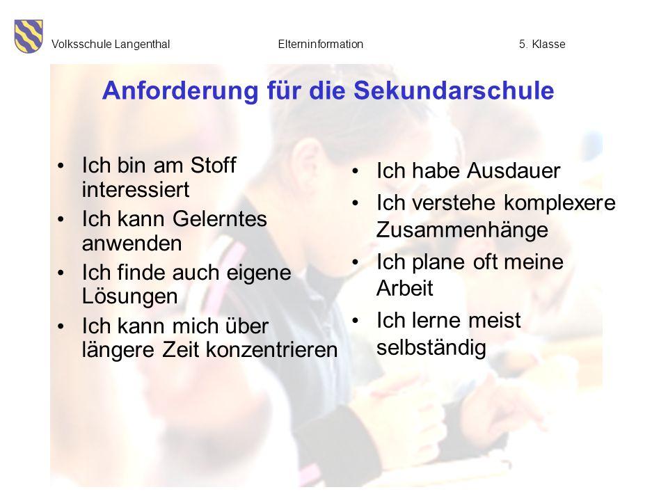 Volksschule Langenthal Elterninformation5. Klasse Anforderung für die Sekundarschule Ich bin am Stoff interessiert Ich kann Gelerntes anwenden Ich fin