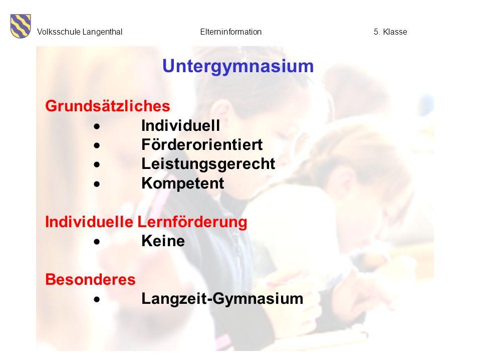 Volksschule Langenthal Elterninformation5. Klasse Untergymnasium Grundsätzliches Individuell Förderorientiert Leistungsgerecht Kompetent Individuelle