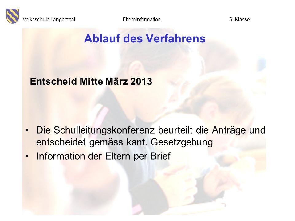 Volksschule Langenthal Elterninformation5. Klasse Ablauf des Verfahrens Die Schulleitungskonferenz beurteilt die Anträge und entscheidet gemäss kant.