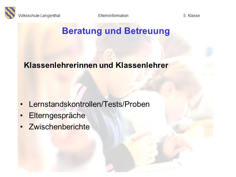 Volksschule Langenthal Elterninformation5. Klasse Beratung und Betreuung Lernstandskontrollen/Tests/Proben Elterngespräche Zwischenberichte Klassenleh