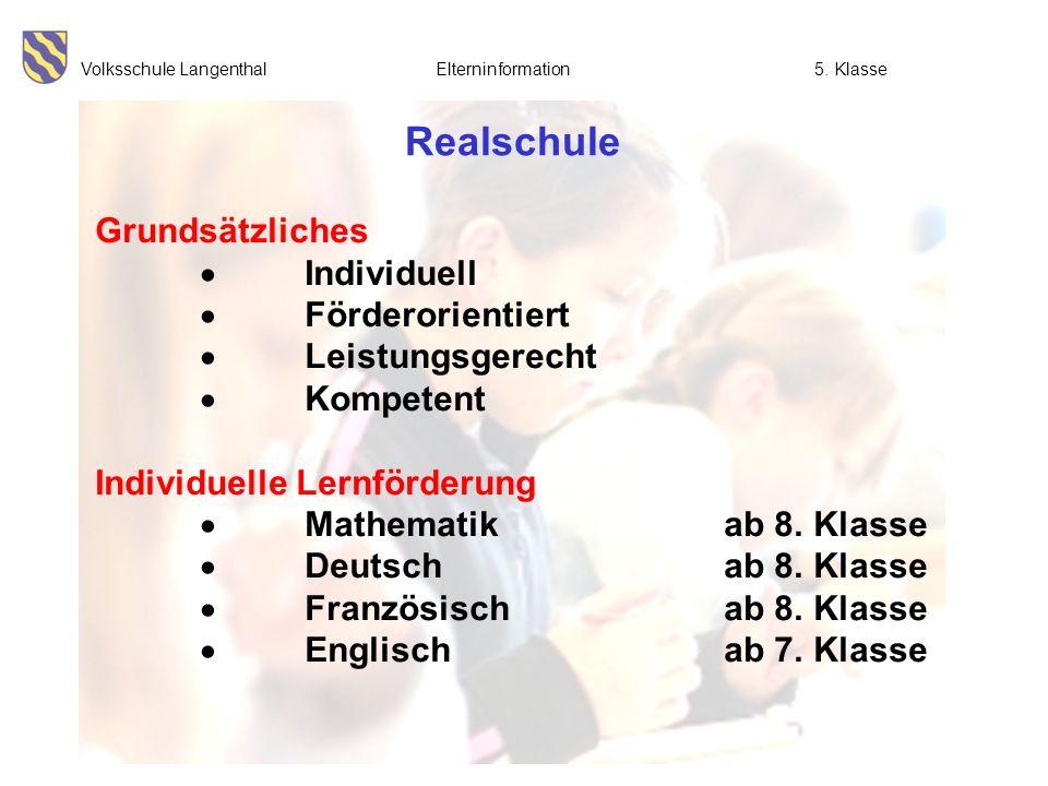 Volksschule Langenthal Elterninformation5. Klasse Realschule Grundsätzliches Individuell Förderorientiert Leistungsgerecht Kompetent Individuelle Lern