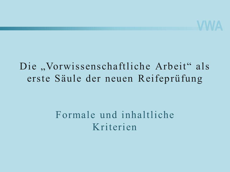 VWA Die Vorwissenschaftliche Arbeit als erste Säule der neuen Reifeprüfung Formale und inhaltliche Kriterien