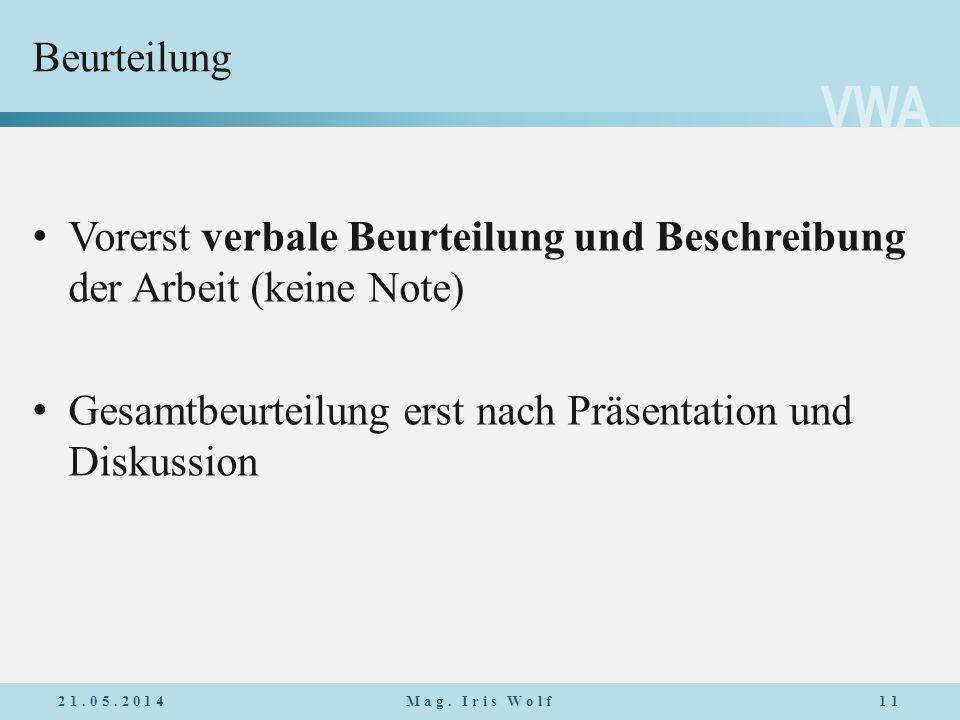 VWA Beurteilung Vorerst verbale Beurteilung und Beschreibung der Arbeit (keine Note) Gesamtbeurteilung erst nach Präsentation und Diskussion 21.05.201