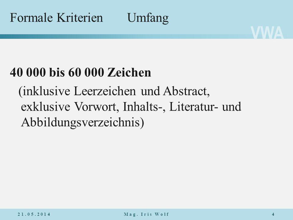VWA Formale KriterienUmfang 40 000 bis 60 000 Zeichen (inklusive Leerzeichen und Abstract, exklusive Vorwort, Inhalts-, Literatur- und Abbildungsverze