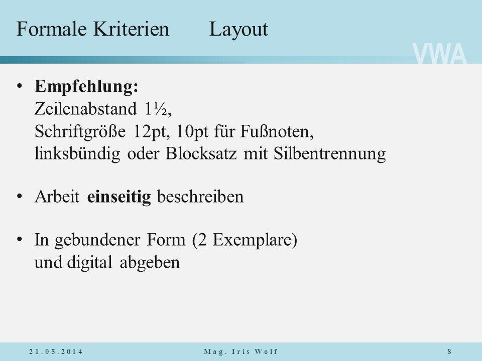 VWA Formale KriterienLayout Empfehlung: Zeilenabstand 1½, Schriftgröße 12pt, 10pt für Fußnoten, linksbündig oder Blocksatz mit Silbentrennung Arbeit e