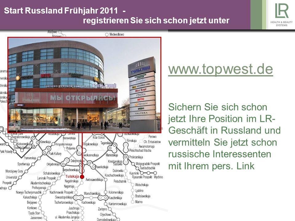 Start Russland Frühjahr 2011 - registrieren Sie sich schon jetzt unter Tulskaja www.topwest.de Sichern Sie sich schon jetzt Ihre Position im LR- Geschäft in Russland und vermitteln Sie jetzt schon russische Interessenten mit Ihrem pers.