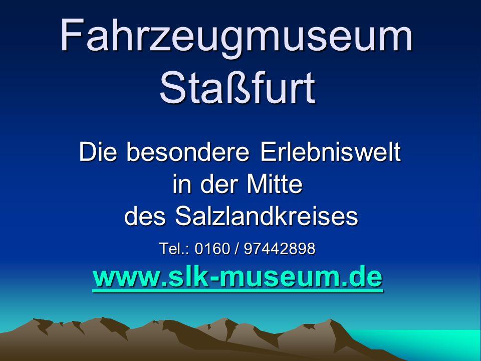 Fahrzeugmuseum Staßfurt Freuen sie sich auf das Fahrzeug- museum mit seinen vielen neuen Aktionen