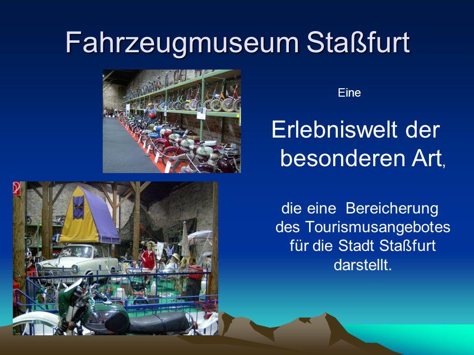 Fahrzeugmuseum Staßfurt Eine Erlebniswelt der besonderen Art, die eine Bereicherung des Tourismusangebotes für die Stadt Staßfurt darstellt.