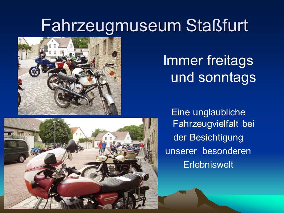 Fahrzeugmuseum Staßfurt Fahrzeugmuseum Staßfurt Immer freitags und sonntags Eine unglaubliche Fahrzeugvielfalt bei der Besichtigung unserer besonderen Erlebniswelt