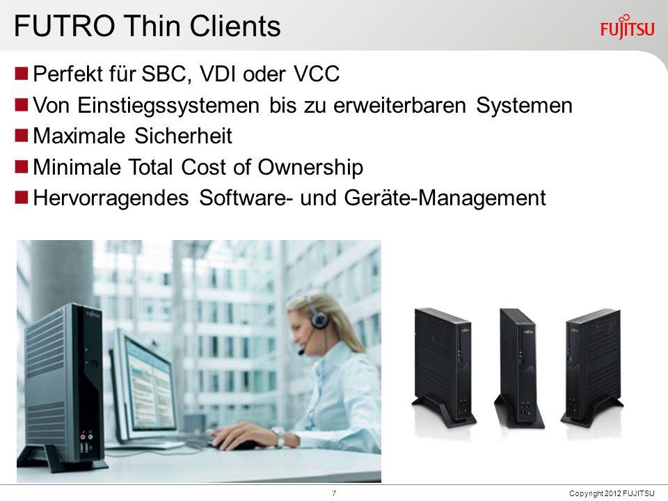 7 FUTRO Thin Clients Perfekt für SBC, VDI oder VCC Von Einstiegssystemen bis zu erweiterbaren Systemen Maximale Sicherheit Minimale Total Cost of Ownership Hervorragendes Software- und Geräte-Management 7 Copyright 2012 FUJITSU