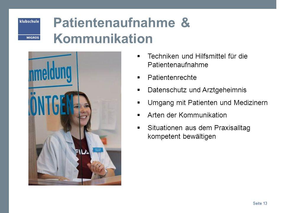 Patientenaufnahme & Kommunikation Techniken und Hilfsmittel für die Patientenaufnahme Patientenrechte Datenschutz und Arztgeheimnis Umgang mit Patienten und Medizinern Arten der Kommunikation Situationen aus dem Praxisalltag kompetent bewältigen Seite 13