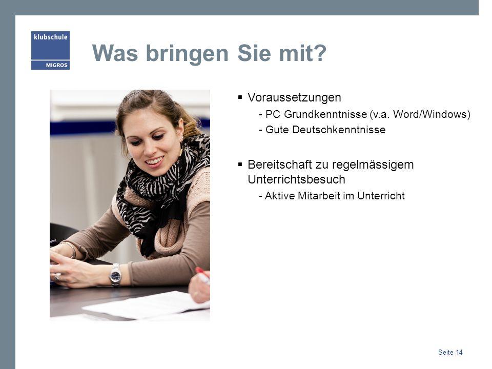 Was bringen Sie mit? Voraussetzungen - PC Grundkenntnisse (v.a. Word/Windows) - Gute Deutschkenntnisse Bereitschaft zu regelmässigem Unterrichtsbesuch