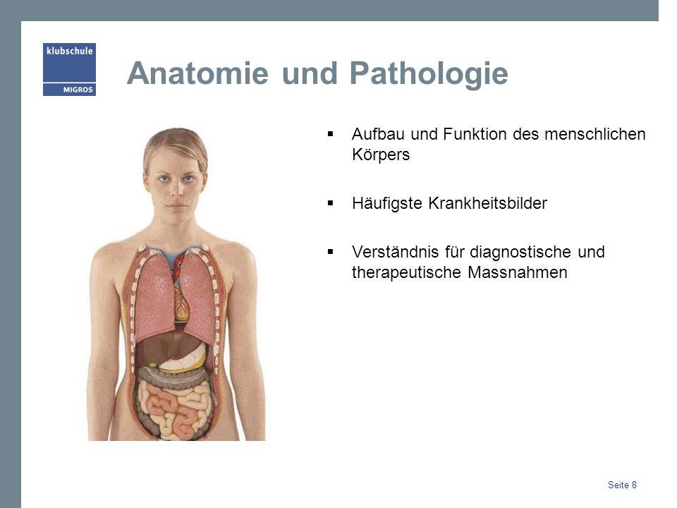 Anatomie und Pathologie Aufbau und Funktion des menschlichen Körpers Häufigste Krankheitsbilder Verständnis für diagnostische und therapeutische Massnahmen Seite 8
