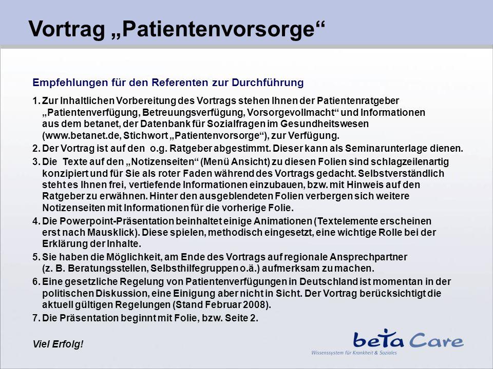Empfehlungen für den Referenten zur Durchführung 1.Zur Inhaltlichen Vorbereitung des Vortrags stehen Ihnen der Patientenratgeber Patientenverfügung, B