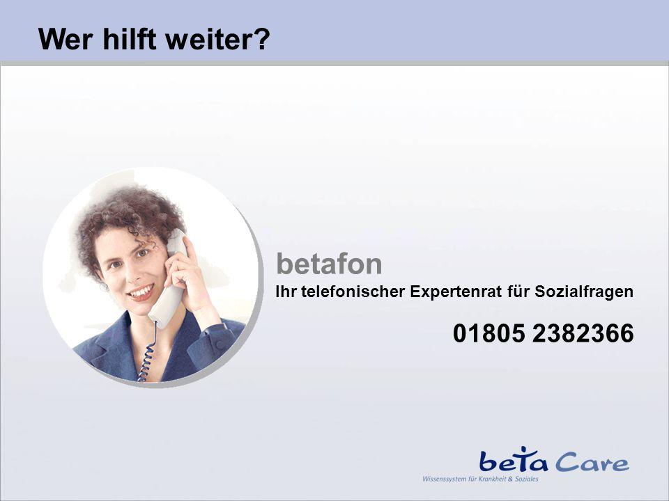 Wer hilft weiter? betafon Ihr telefonischer Expertenrat für Sozialfragen 01805 2382366 betafon