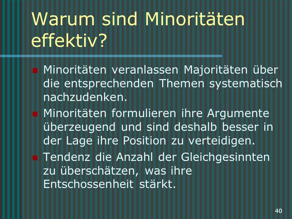 40 Warum sind Minoritäten effektiv? Minoritäten veranlassen Majoritäten über die entsprechenden Themen systematisch nachzudenken. Minoritäten formulie