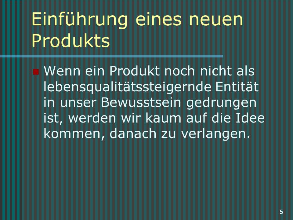 6 Einführung eines neuen Produkts Die Firmen investieren eine Menge, weil sie wissen wie wirkungsvoll die unmittelbare Erfahrung ist.