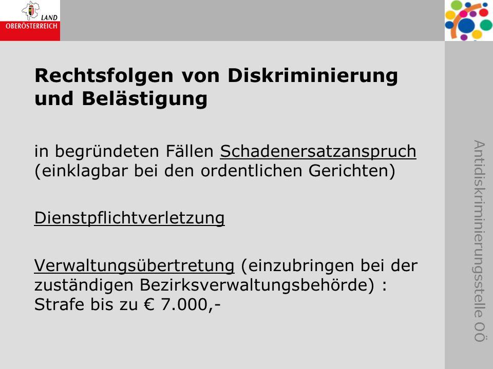 Antidiskriminierungsstelle OÖ Rechtsfolgen von Diskriminierung und Belästigung in begründeten Fällen Schadenersatzanspruch (einklagbar bei den ordentl