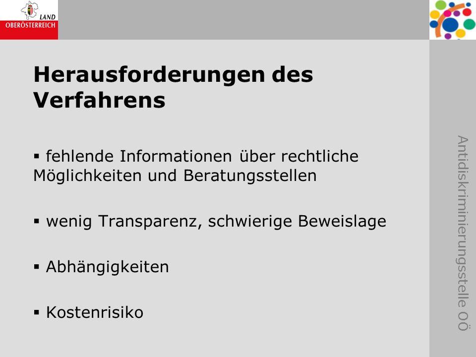 Antidiskriminierungsstelle OÖ Herausforderungen des Verfahrens fehlende Informationen über rechtliche Möglichkeiten und Beratungsstellen wenig Transpa