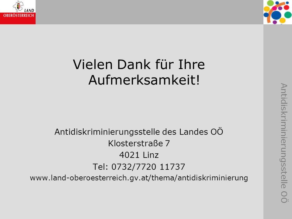 Antidiskriminierungsstelle OÖ Vielen Dank für Ihre Aufmerksamkeit! Antidiskriminierungsstelle des Landes OÖ Klosterstraße 7 4021 Linz Tel: 0732/7720 1