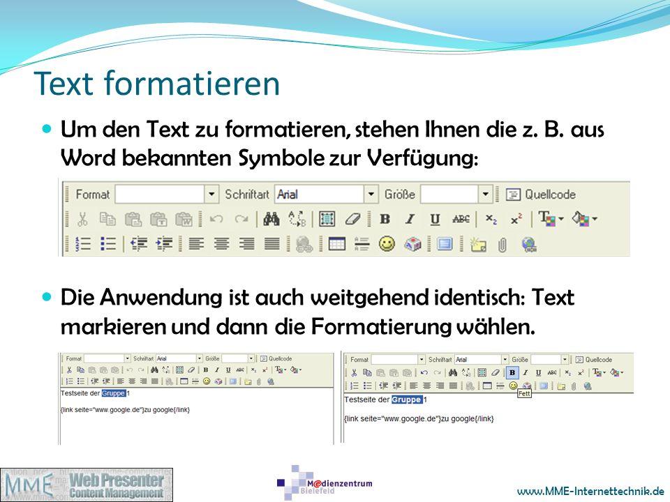www.MME-Internettechnik.de Text formatieren Um den Text zu formatieren, stehen Ihnen die z. B. aus Word bekannten Symbole zur Verfügung: Die Anwendung