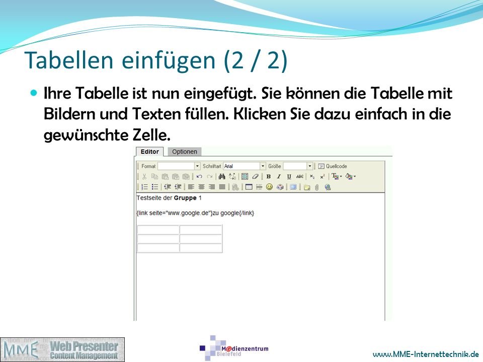 www.MME-Internettechnik.de Tabellen einfügen (2 / 2) Ihre Tabelle ist nun eingefügt. Sie können die Tabelle mit Bildern und Texten füllen. Klicken Sie