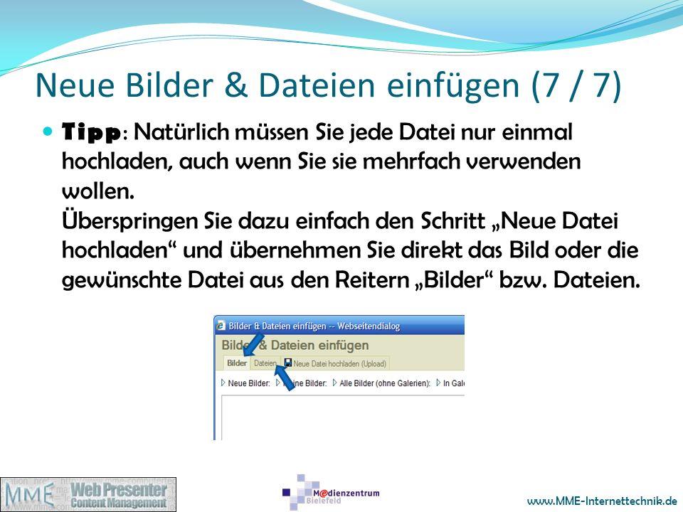 www.MME-Internettechnik.de Neue Bilder & Dateien einfügen (7 / 7) Tipp : Natürlich müssen Sie jede Datei nur einmal hochladen, auch wenn Sie sie mehrf