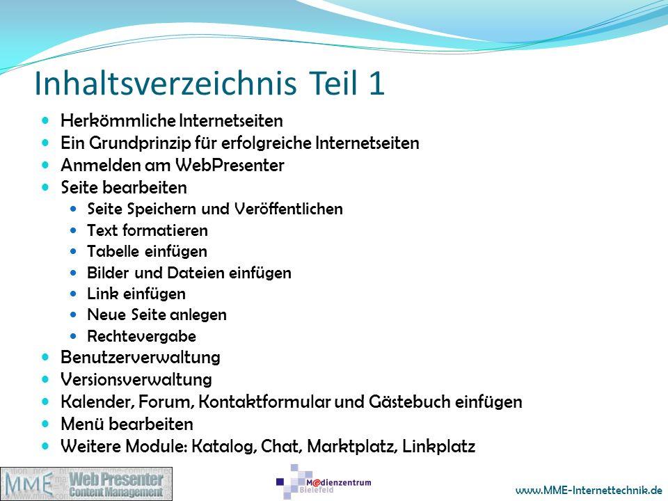 www.MME-Internettechnik.de Inhaltsverzeichnis Teil 1 Herkömmliche Internetseiten Ein Grundprinzip für erfolgreiche Internetseiten Anmelden am WebPrese