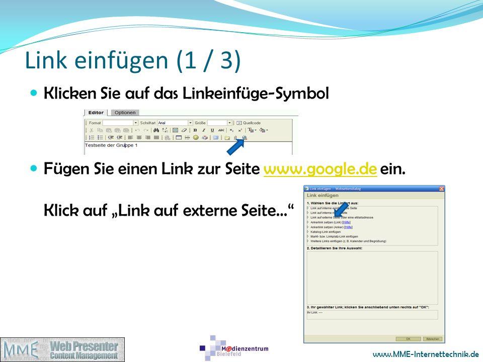 www.MME-Internettechnik.de Link einfügen (1 / 3) Klicken Sie auf das Linkeinfüge-Symbol Fügen Sie einen Link zur Seite www.google.de ein. Klick auf Li