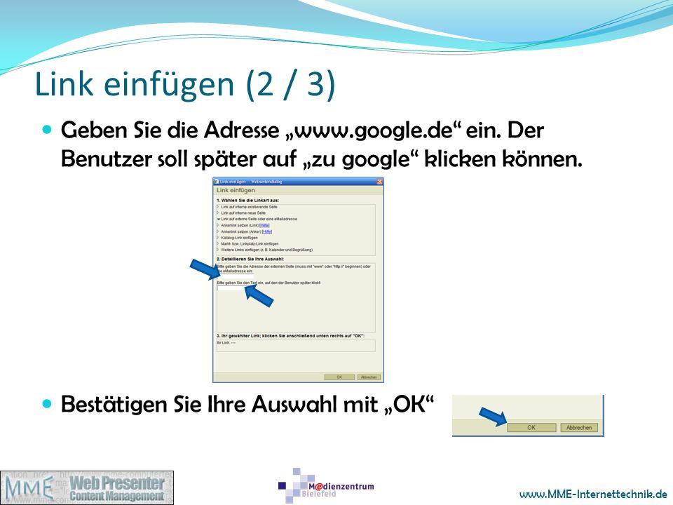www.MME-Internettechnik.de Link einfügen (2 / 3) Geben Sie die Adresse www.google.de ein. Der Benutzer soll später auf zu google klicken können. Bestä